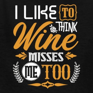 I Like To Think Wine Misses Me Too MATERNITY TShir - Kids' T-Shirt
