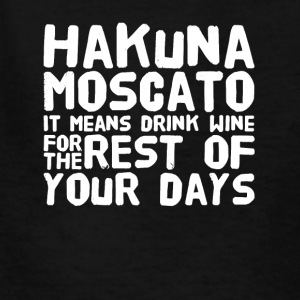 Hakuna moscato it means drink wine for the rest of - Kids' T-Shirt