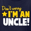 Don't Worry I'm an UNCLE! aunt uncle relative - Kids' T-Shirt