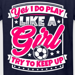 I play soccer like a girl. Try to keep up! - Kids' T-Shirt