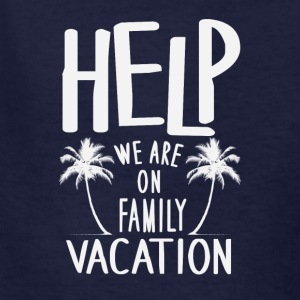 Help We Are On Family Vacation - Kids' T-Shirt