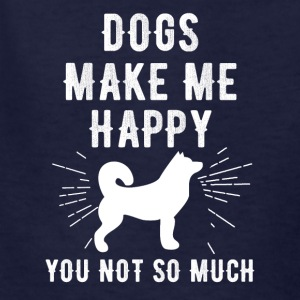Dogs make me happy you not so much - Kids' T-Shirt