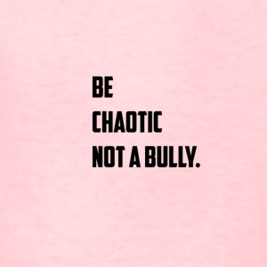 Be Chaotic not a bully . T - Shirt - Kids' T-Shirt