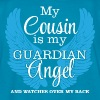 My Cousin is my Guardian Angel - Kids' T-Shirt