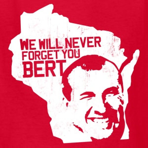 WE WILL NEVER FORGET YOU BERT