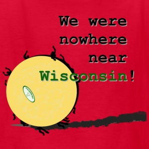 Nowhere Near Wisconsin - Kids' T-Shirt
