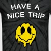have a nice trip - Unisex Tie Dye T-Shirt