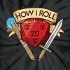How I Roll D&D DND - Unisex Tie Dye T-Shirt