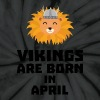 Vikings are born in April Sxa47 - Unisex Tie Dye T-Shirt
