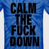 CALM THE FUCK DOWN - Unisex Tie Dye T-Shirt