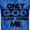 ONLY GOD CAN JUDGE ME - Unisex Tie Dye T-Shirt