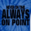 NEVER ON TIME ALWAYS ON POINT - Unisex Tie Dye T-Shirt