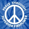Peace Through Superior Firepower - Unisex Tie Dye T-Shirt