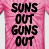 Suns Out Guns Out - Unisex Tie Dye T-Shirt