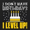 I don't have birthdays. I level up! - Kids' Hoodie