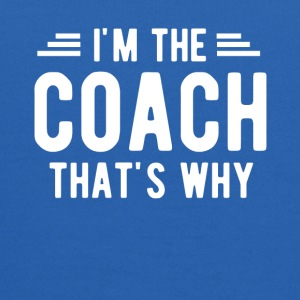 I m The Coach That s Why T-Shirt - Kids' Hoodie
