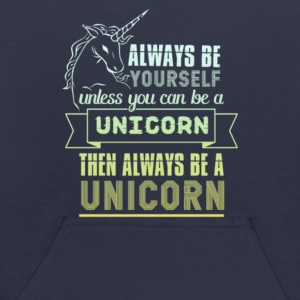 Always be yourself unless you can be a unicorn - Kids' Hoodie