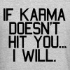 IF KARMA DOESN'T HIT YOU...I WILL - Crewneck Sweatshirt