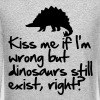 Kiss me if I'm wrong but dinosaurs still exist - Crewneck Sweatshirt