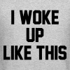 I Woke Up Like This - KOLESON COUTURE - Crewneck Sweatshirt