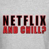 NETFLIX AND CHILL? - Crewneck Sweatshirt