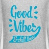 Good Vibes & Chill Times - Crewneck Sweatshirt