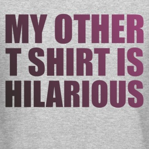 My Other T Shirt Is Hilarious - Crewneck Sweatshirt
