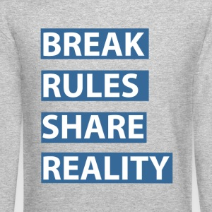 break rules share reality - Crewneck Sweatshirt