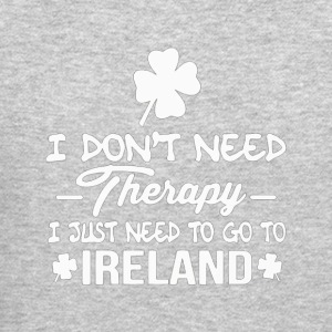 I Don t Need Therapy I Just Need To Go To Ireland - Crewneck Sweatshirt