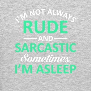 Not Rude Sarcastic Sometimes Im Asleep - Crewneck Sweatshirt