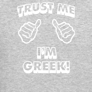 Trust Me I m Greek - Crewneck Sweatshirt