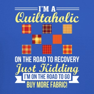 Quiltaholic Go Buy More Fabric Quilting - Crewneck Sweatshirt