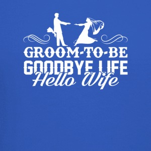 Groom To Be Goodbye Life Hello Wife Shirt - Crewneck Sweatshirt