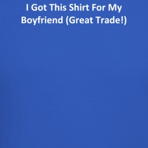 I Got This Shirt For My Boyfriend Great Trade - Crewneck Sweatshirt