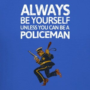 Always be youself unless you can be a policeman! - Crewneck Sweatshirt