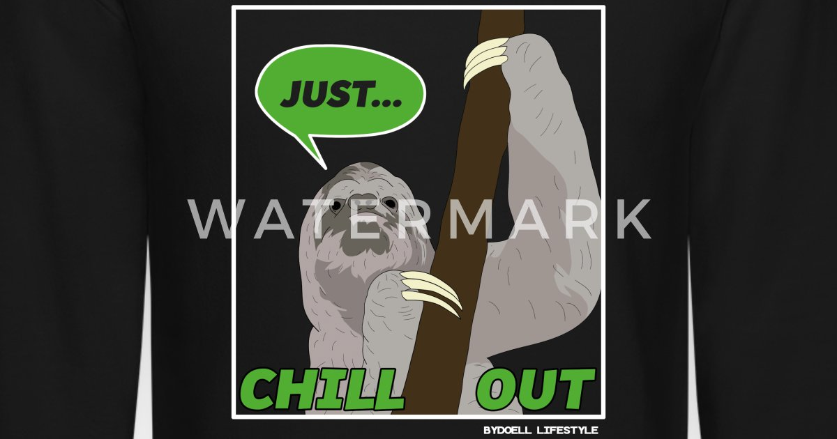 60e44f086fb00 Sloth - Just Chill Out Unisex Crewneck Sweatshirt   Spreadshirt