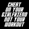 Cheat On Your Girl Friend Not Your Workout - Crewneck Sweatshirt
