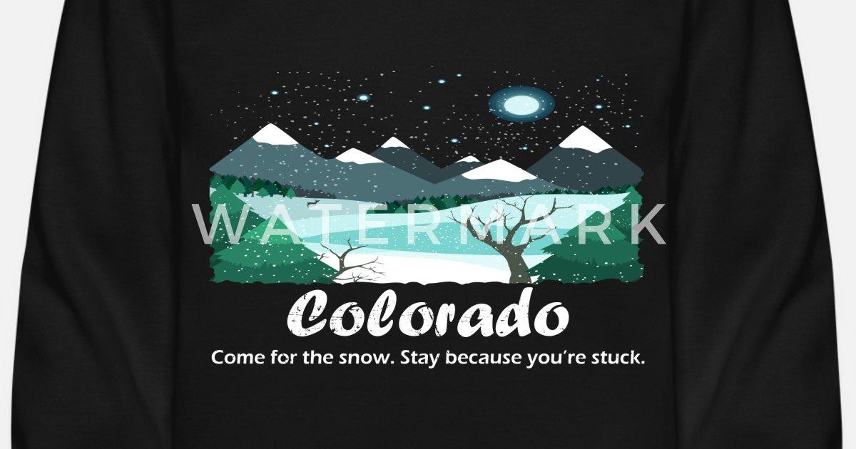 Colorado Come For The Snow Stay BC You re Stuck Unisex Crewneck Sweatshirt   bf80f2eebc