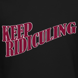KEEP RIDICULING - Crewneck Sweatshirt