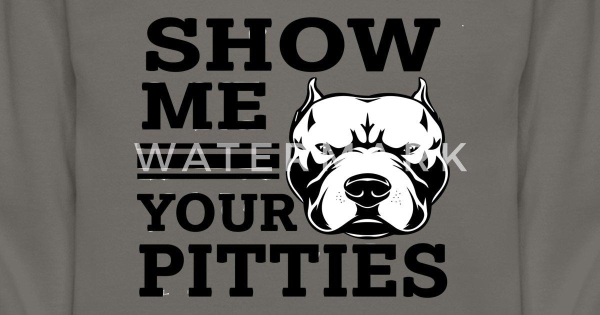 0ea694149 Show me your Pitties funny Pitbull Unisex Crewneck Sweatshirt ...