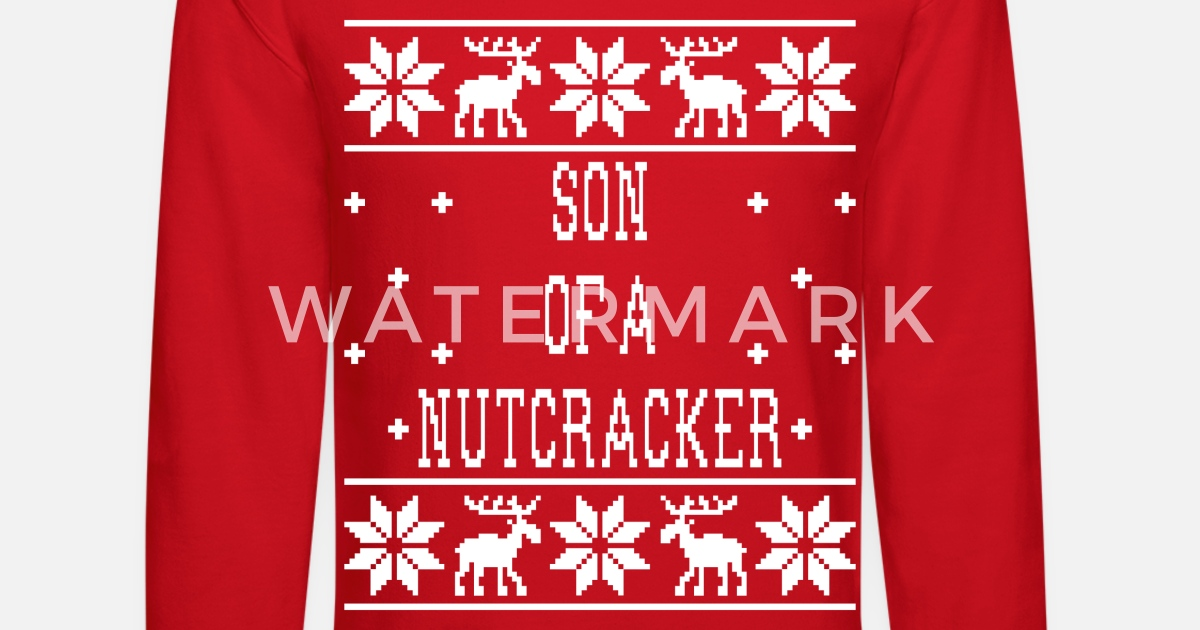 Son Of A Nutcracker Ugly Christmas Sweatshirt Unisex Crewneck