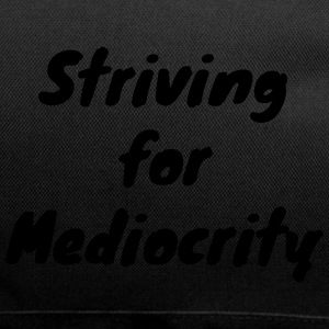 Striving for Mediocrity - Duffel Bag
