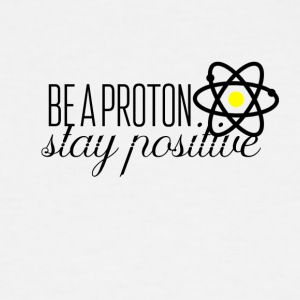You should stay positive like a proton - Men's Tall T-Shirt