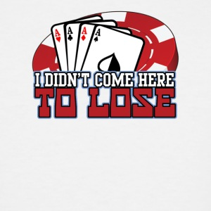 Didnt Come Here to Lose - Men's Tall T-Shirt