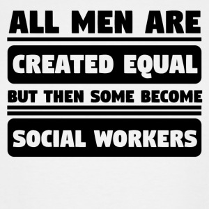 Men Are Created Equal Some Become Social Workers - Men's Tall T-Shirt