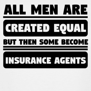 Men Created Equal Some Become Insurance Agents - Men's Tall T-Shirt