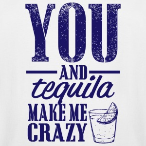 Tequila - you and tequila make me crazy - Men's Tall T-Shirt