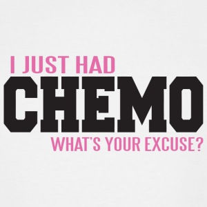 Cancer - I just had chemo - what's your excuse? - Men's Tall T-Shirt