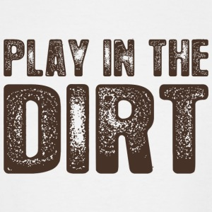 Dirt - Play In The Dirt Because Life Is Too Shor - Men's Tall T-Shirt
