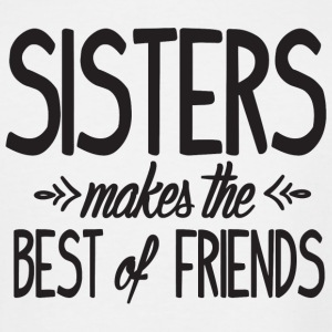 Sister - Sisters makes the best of friends! - Men's Tall T-Shirt